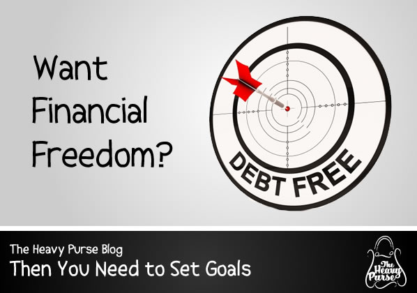 The Heavy Purse Blog: Want Financial Freedom? Then You Need to Set Goals