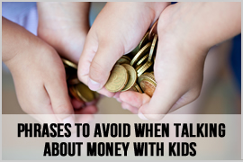 Phrases to Avoid when Talking about Money with Kids