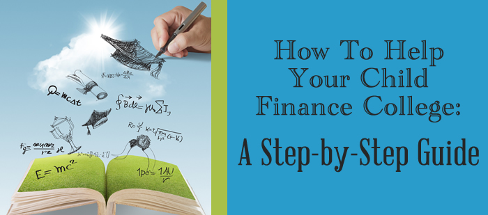 How to Help Your Child Finance College: A Step by Step Guide