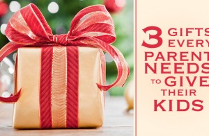 3 Gifts Every Parent Needs to Give Their Kids