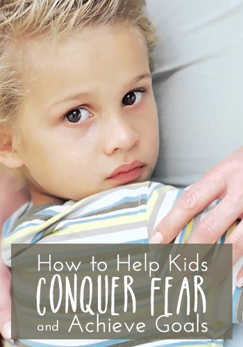 """How to Help Kids Conquer Fear and Achieve Goals 