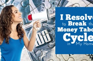 Resolve to Break the Money Taboo Cycle in Your Home