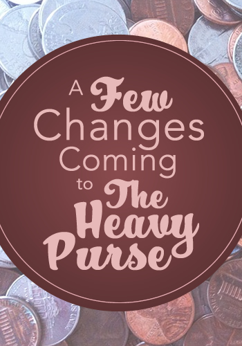 A Few Changes Coming to The Heavy Purse | www.TheHeavyPurse.com