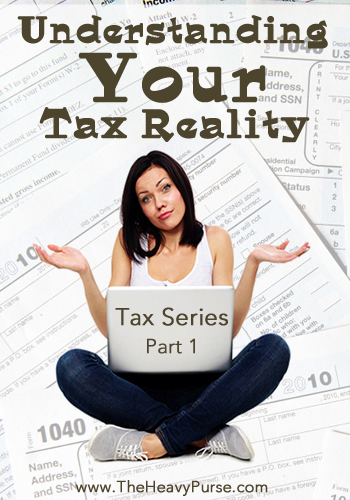 Tax Series Part 1: Understanding Your Tax Reality | www.TheHeavyPurse.com