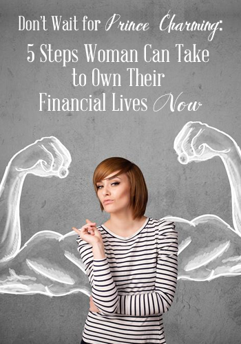 Don't Wait for Prince Charming: 5 Steps Woman Cane Take to Own Their Financial Lives Now | www.TheHeavyPurse.com