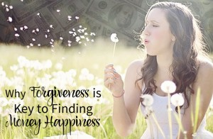 Why Forgiveness is Key to Money Happiness