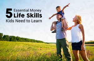 5 Essential Money Life Skills Parents Need to Teach Kids