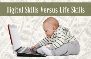 Kids Today: Digital Skills vs Life Skills #Infographic