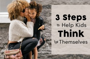 3 Steps to Help Kids Learn To Think for Themselves