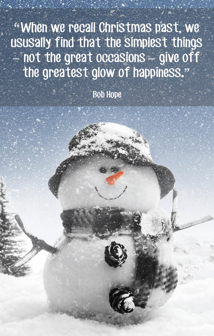 """When we recall Christmas past, we usually find that the simplest things – not the great occasions – give off the greatest glow of happiness."""" Bob Hope"""